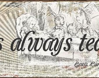 It's Always Tea Time Alice in Wonderland Quote Metal Sign    HB7798