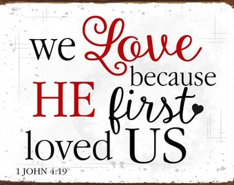 We Love Because He First Loved Us Metal Sign, Christian, Inspirational, Home décor  HB7233