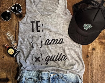 Top Seller!! TE Amo or Quila..Funny Tank, Yoga Shirt, Gym Shirt, Gym Tank, Yoga Top, hot yoga, Gym Top, Graphic Tee, Fitness Tank, Yoga Vest