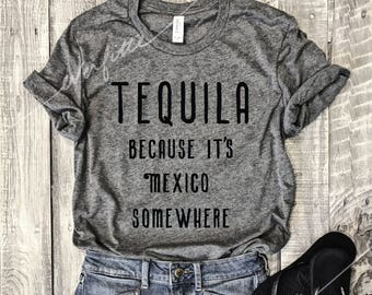 TEQUILA Because It's Mexico Somewhere... UNISEX Unbasic Tee, Graphic Tee, Triblend, Funny, T-Shirt, Margarita