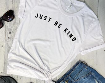 Sale!! JUST BE KIND...Unisex White Tee, Funny Graphic Tee, Holiday Graphic Tee, Be Kind, Kindness, gift, Gift for Her, Size Down