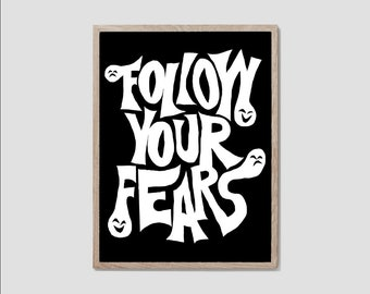 FOLLOW YOUR FEARS. Poster. A3
