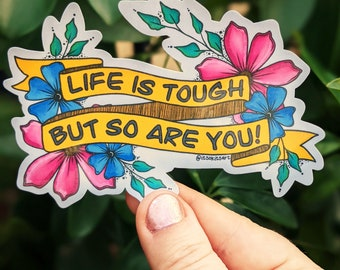 Inspirational Sticker, Full Colour Life is Tough But So Are You, Healing, Gift for Loss, Get Well Soon