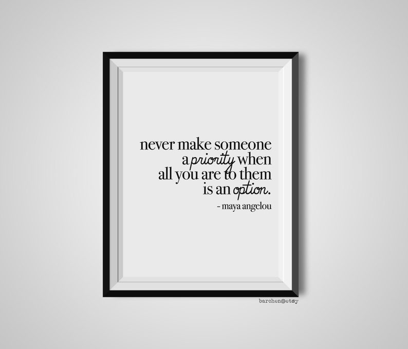 Never Make Someone A Priority Maya Angelou Quote Print Etsy