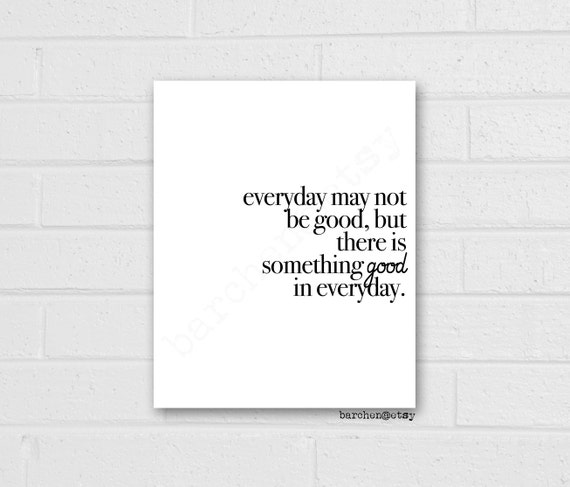 Everyday May Not Be Good But There Is Something Good Quote Etsy