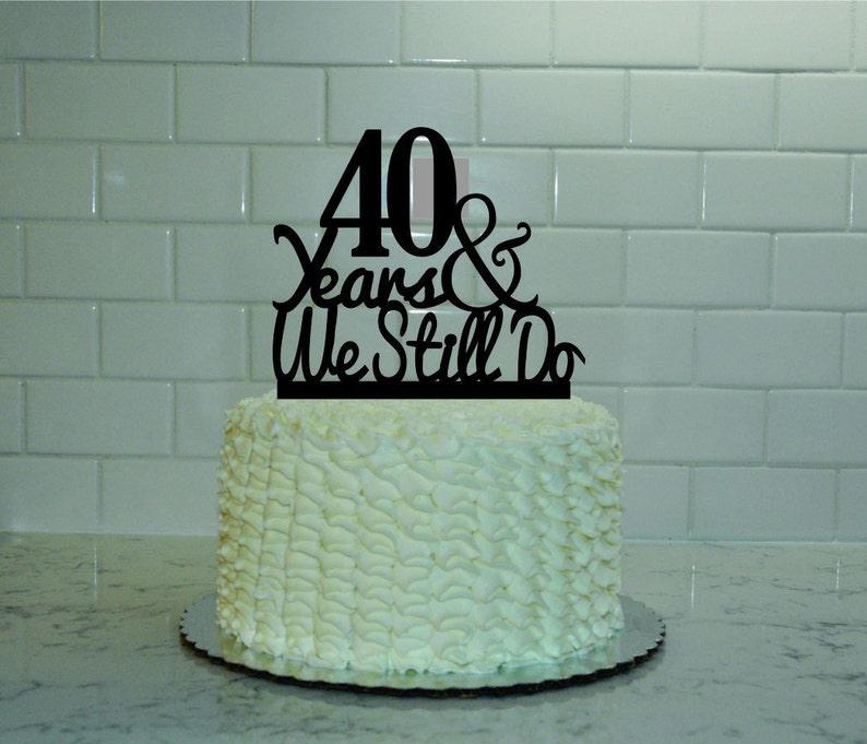 Mariage 40e Anniversaire Cake Topper 40 Ans Et Nous Avons Toujours Faire Rubis Anniversaire Anniversaire Cadeau D Anniversaire