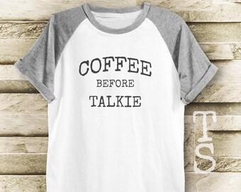 Coffee Before Talkie tshirt hipster tumblr tee cool top quote t shirt gift shirt women tshirt men tshirt short sleeve tshirt size S M L