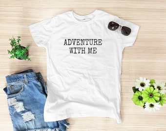 Adventure with me shirt funny top hipster graphic tshirt cute tee funny tshirt tumblr top cool top trendy shirt women top size S M