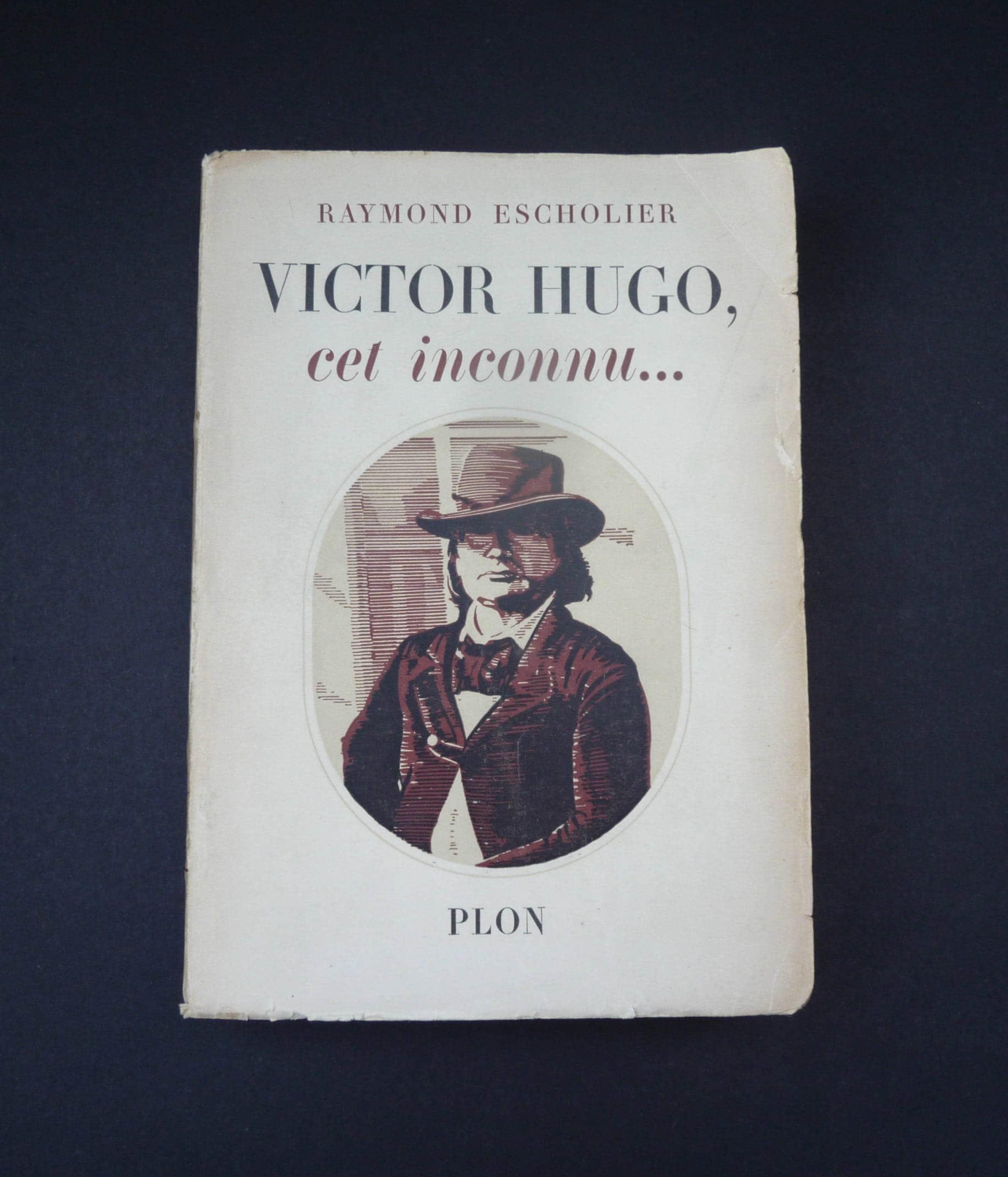 Victor Hugo Cet Inconnu Raymond Escholier Plon Edition