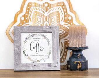 "All I Need Is Coffee & Jesus | SS937  8x8"""