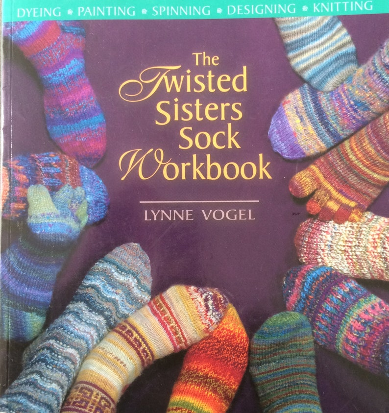 Sock Knitting Yarn Dyeing The Twisted Sisters Sock Workbook by Lynne Vogel Designing Socks with Toes Pattern Great Book for Indie Dyers