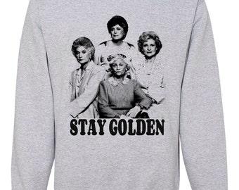 Stay Golden- Crew neck Sweatshirt - The Golden Girls sweatshirt Unisex Woman's Teens Girls Kids Youth fandom clothing