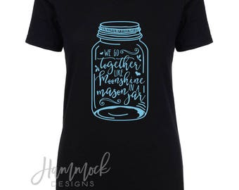 We go together like moonshine in a mason jar shirt, southern shirt, country shirt, southern girl, country girl
