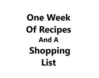 A Weeks Worth of Recipes and a Shopping List