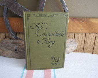The Uncrowned King Harold Bell Wright 1910 1st Edition Antique Fiction and Literature