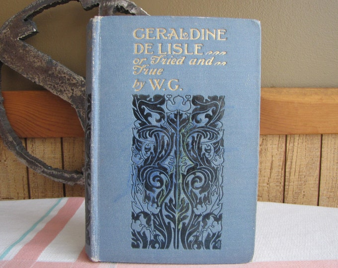 Geraldine De Lisle Or Tried and True by W.G. 1916 Vintage Books and Literature