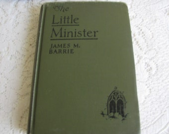 The Little Minister James M. Barrie Antique Books and Stories Wiley Publications 1910 Literary Fiction