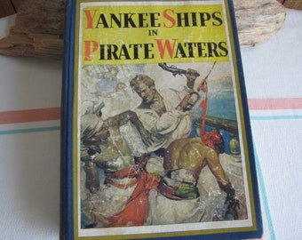 Yankee Ships in Pirate Waters 1931 Rupert Sargent Holland 1st Edition Garden City Publishing Vintage Books and Fiction