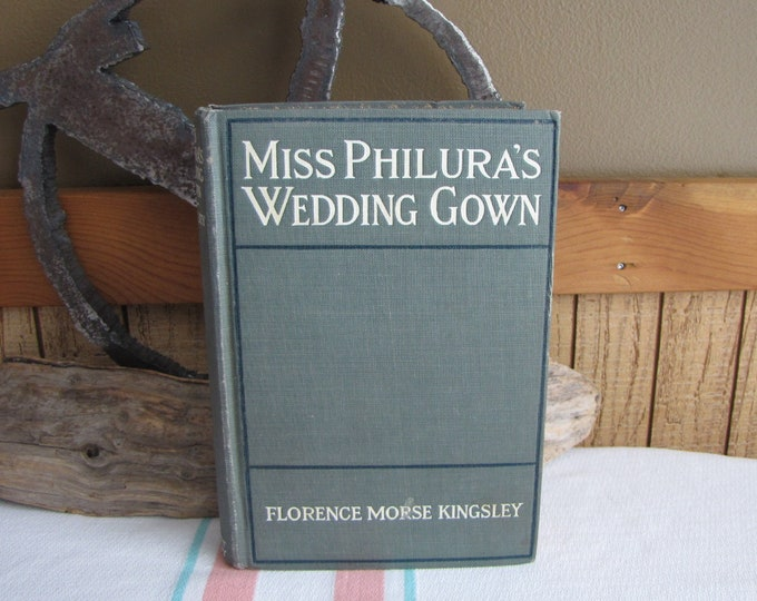 Miss Philura's Wedding Gown Florence Morse Kingsley 1912 Vintage Fiction and Literature