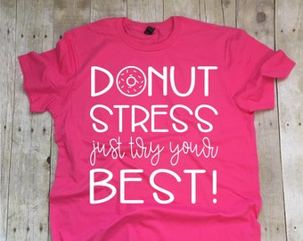 Teacher Shirts, State Testing Shirt, Donut Stress Just Try Your Best, Teacher Team Shirts, Teacher T-Shirt, Teacher Tee, Teacher Testing Tee