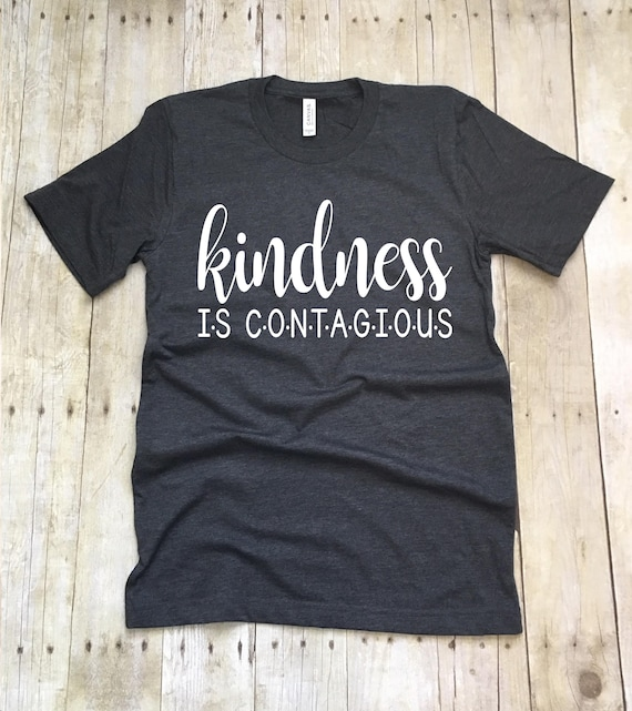 Kindness Is Contagious T Shirt Kindness Matters Shirt Etsy