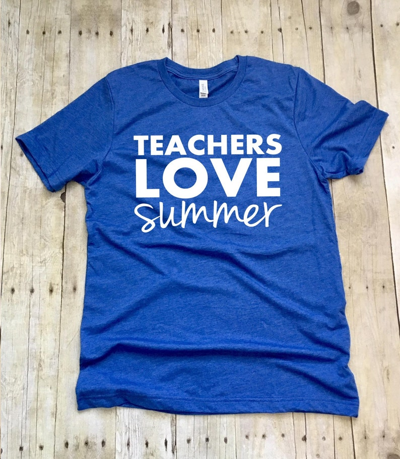 cb628cdf3a6 Teacher Shirts Teacher T-Shirts Teachers Love Summer