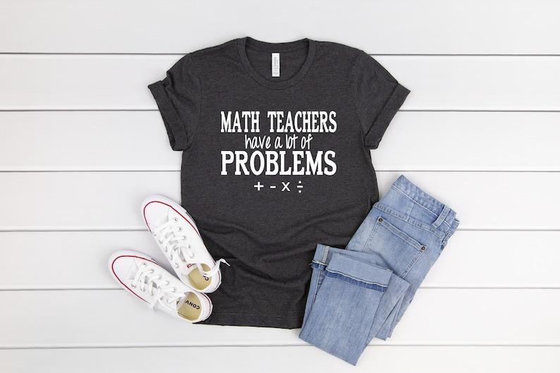 114025b4 Teacher Shirts Math Teachers Have A Lot Of Problems Funny | Etsy