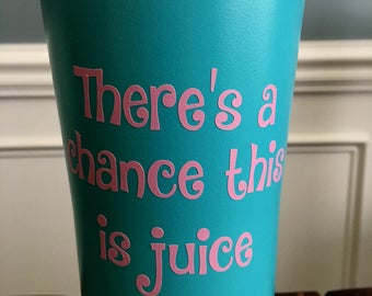Kids Cups with Lids | There's a Chance This is Juice Simple Modern 20 oz. Tumbler -- FREE Personalization!!