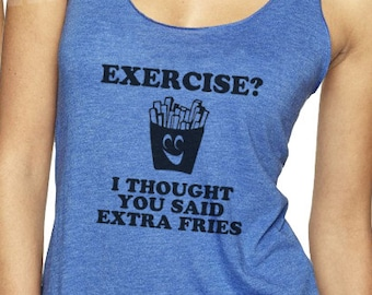 Exercise? I thought you said extra fries fitness tank top Ladies gym hers exercise gift