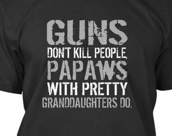 3e2d872e5 Guns don't kill people papaws with pretty grand daughters do tshirt shirt  funny humor gift