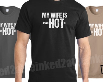 d176392aa My wife is hot psychotic Mens Tshirt funny humor married psycho husband gift