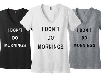I Don't Do Mornings tshirt womens