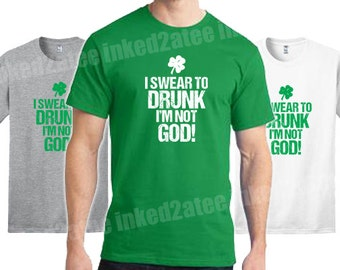 I swear to drunk I'm not God St. Patricks Day Mens tshirt drinking St. Patty's day fun gift party