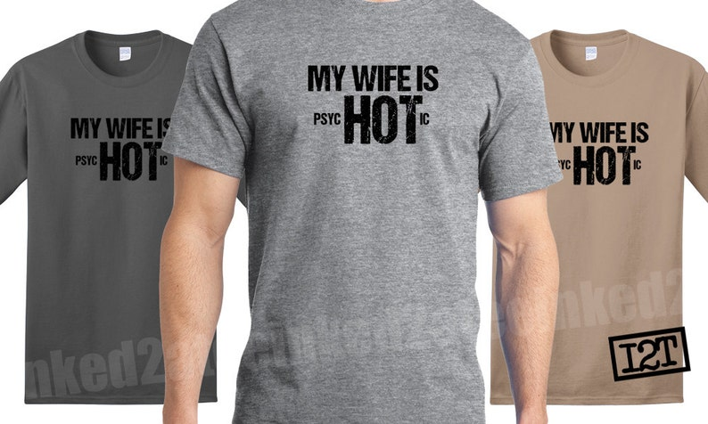 ff015497d My wife is hot psychotic Mens Tshirt funny humor married | Etsy