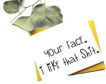 Funny new relationship card-  Your face, I like that sh*t- cute love card- funny relationship card