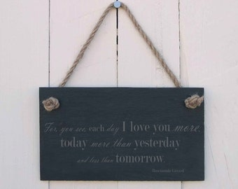 Slate Hanging Sign 'For, you see, each day I love you more, today I love you more than yesterday and less than tomorrow' (SR401)