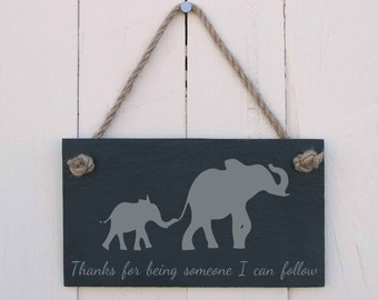 """Slate hanging sign - """"Thanks for being someone I can follow""""(Elephants) - a fun present for any occasion (SR1483)"""