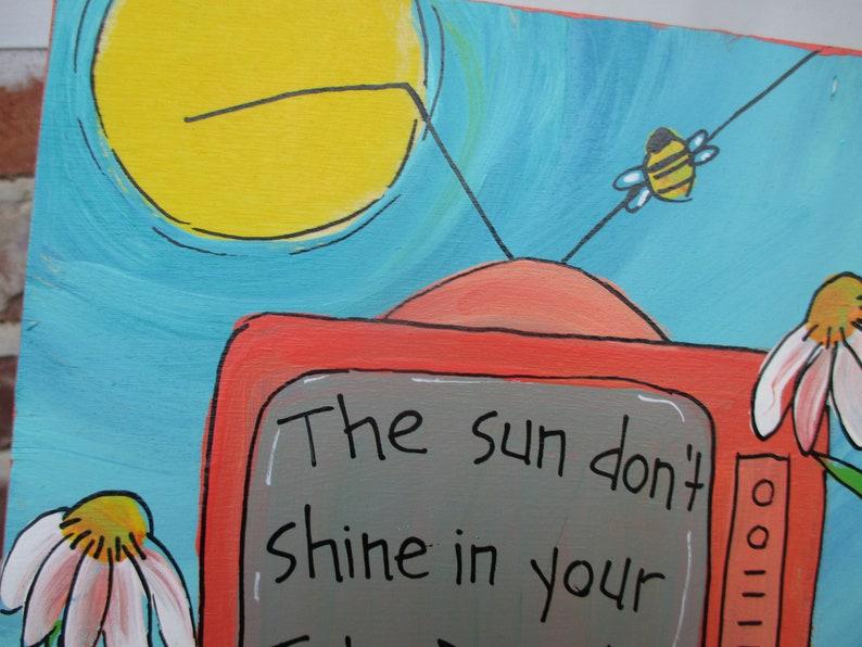 The Sun Don/'t Shine in Your T.V. lyric art Daniel Johnston lyrics painting 8 by 8 wood panel turn off your tv quote art Daniel Johnston