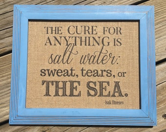 The Cure for Anything is Salt Water: Sweat, Tears, or the Sea - Inspirational - Burlap Art Print - Vintage Farmhouse Shabby Chic