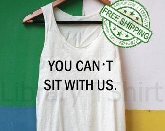 You Can't Sit With Us Shirt Mean Girls Shirt Tank Top Slouchy Shirt TShirt Tee Top
