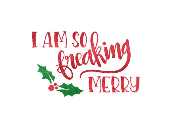 Christmas With Holly.I Am So Freaking Merry Christmas With Holly Glitter Or Solid Iron On Heat Transfer Vinyl