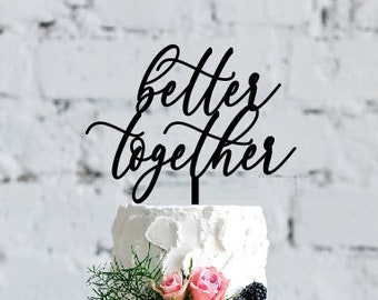 """Better Together cake topper- 6"""" wide  - Wedding / Engagement/ Valentines Day"""