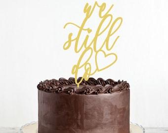We still do cake topper- Wedding / Engagement/ Valentines Day