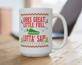 Looks great little full, lotta sap Full 15 ounce or 11 ounce Coffee Mug Cup Christmas Vacation quote Clark Griswold Family, Cousin Eddie