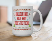 Hallelujah Holy shit Where 39 s the Tylenol 11 or 15 ounce Coffee Mug Cup National Lampoon Christmas Vacation quote Clark Griswold Family