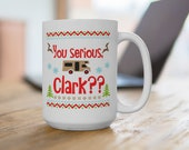 Cousin Eddie, quot You serious Clark quot 15 ounce or 11 ounce Coffee Mug Cup Christmas Vacation movie quote Clark Griswold National Lampoon