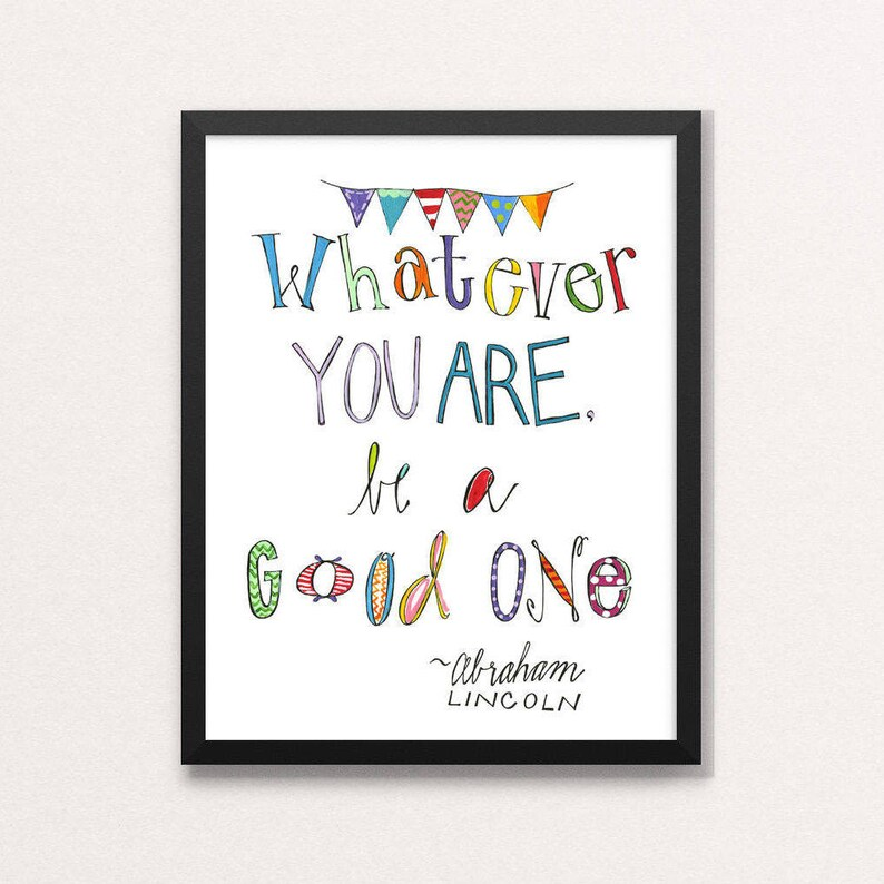 Whatever you are, be a good one by Abraham Lincoln 11X14, 8 5X11, A2  Greeting cards, postcard size ***DIGITAL FILE