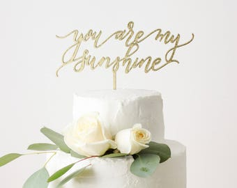 You Are My Sunshine Laser Cut Gold Cake Topper - hand drawn and made of wood or acrylic