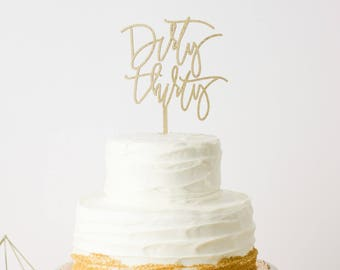 Dirty Thirty Cake Topper - Laser Cut Gold 30th Birthday Cake Topper - hand drawn and made of wood or acrylic