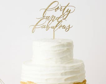 Forty and Fabulous Cake Topper - Laser Cut 40th Birthday Cake Topper